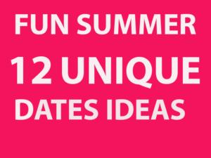 FUN Summer  12 Unique  Dates Ideas