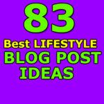 83 BEST LIFESTYLE BLOG POST IDEAS