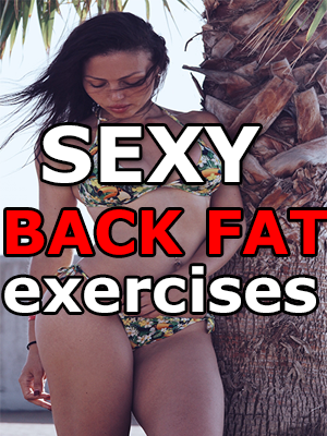 12 Exercises for sexy back fat