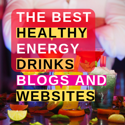 The Best Healthy Energy Drinks blogs and websites