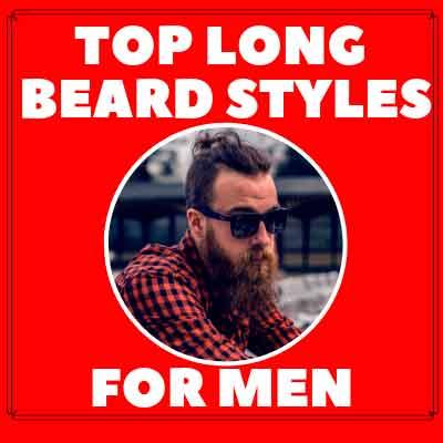The Top long Beard Styles for Men
