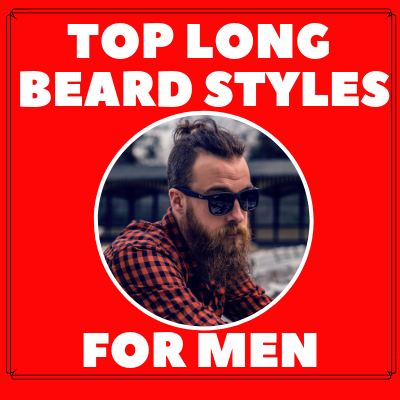 The Top long Beard Styles for Men