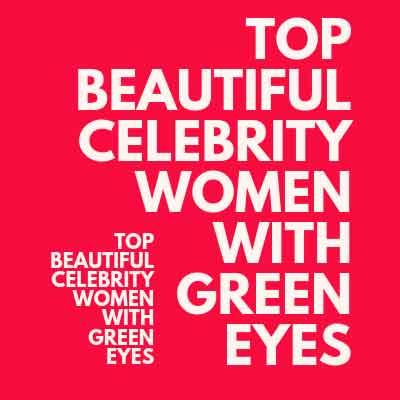 celebrity women green eyes