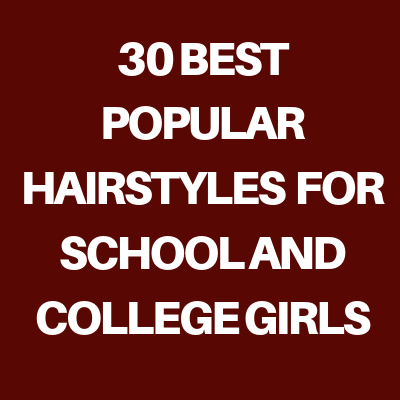 POPULAR HAIRSTYLES FOR SCHOOL