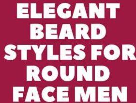 30 Elegant Beard Styles for Round Face Men Shape