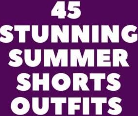 45 STUNNING SUMMER SHORTS OUTFITS FOR ACTIVE WOMEN