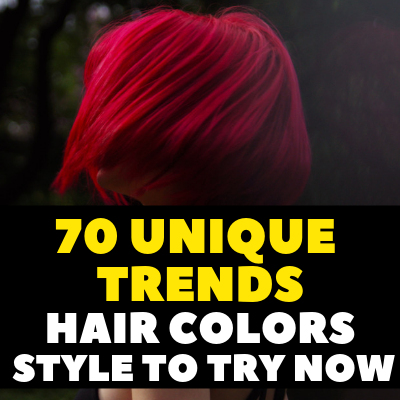 70 Unique Trends Hair Colors Style to Try Now