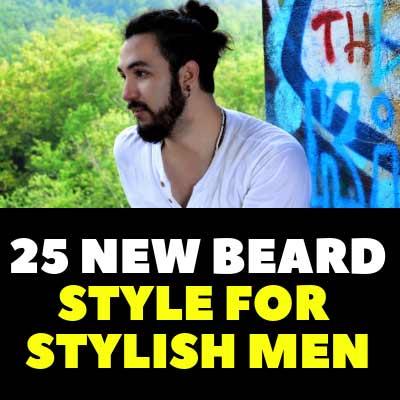 25 NEW BEARD STYLE FOR STYLISH MEN