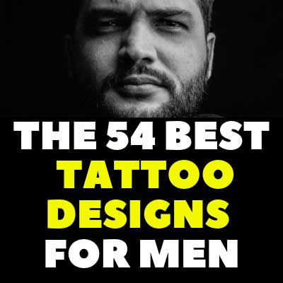 THE 54 BEST TATTOO DESIGNS FOR MEN