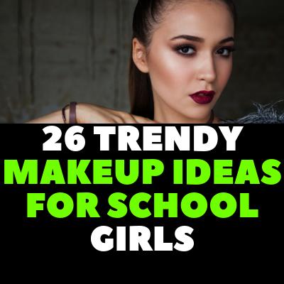 26 TRENDY MAKEUP IDEAS FOR SCHOOL GIRLS