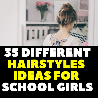35 DIFFERENT HAIRSTYLES IDEAS FOR SCHOOL GIRLS
