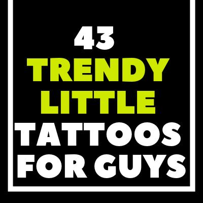 43 TRENDY  LITTLE TATTOOS FOR GUYS