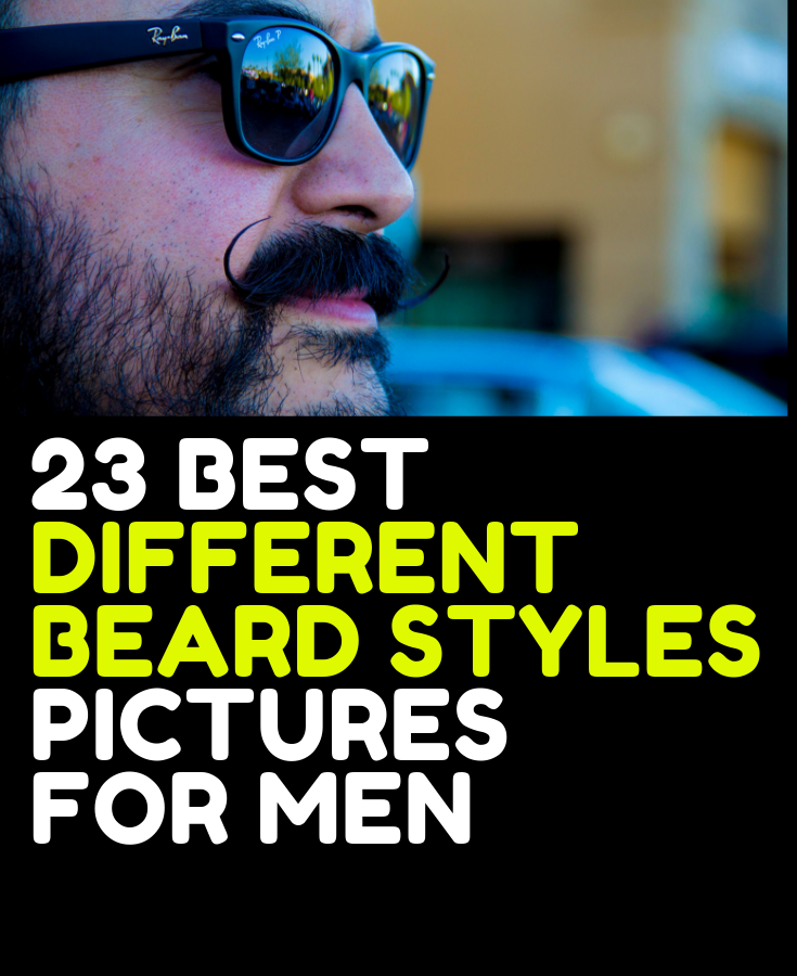 23 BEST DIFFERENT BEARD STYLES PICTURES FOR MEN
