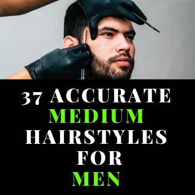 37 Accurate Medium Hairstyles For Men