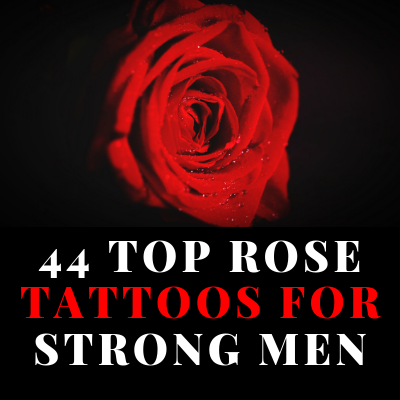 44 TOP ROSE TATTOOS FOR STRONG MEN