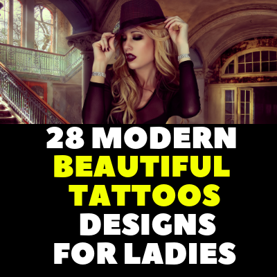 28 MODERN BEAUTIFUL TATTOOS  DESIGNS FOR LADIES