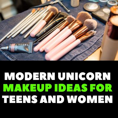 MODERN UNICORN MAKEUP IDEAS FOR TEENS AND WOMEN