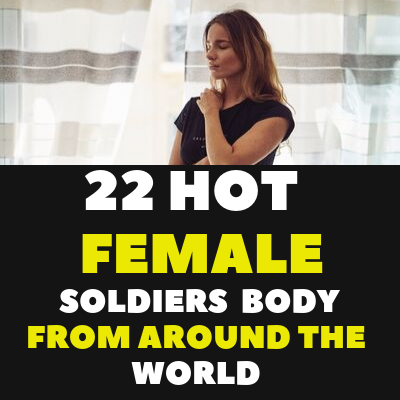 22 HOT FEMALE SOLDIERS BODY FROM AROUND THE WORLD