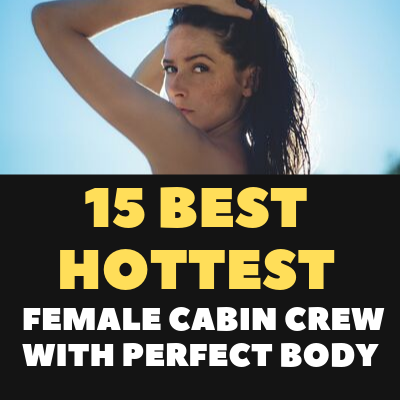 15 BEST HOTTEST FEMALE CABIN CREW WITH PERFECT BODY