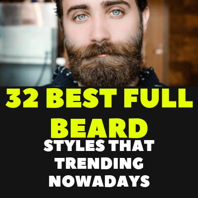 32 BEST FULL BEARD STYLES THAT TRENDING NOWADAYS