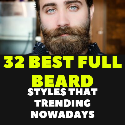 32 BEST FULL BEARD STYLES THAT TRENDING NOWADAYS