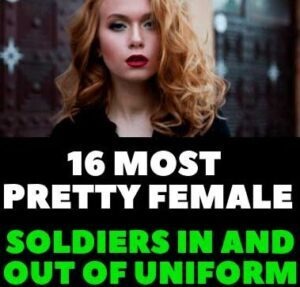 16 MOST PRETTY FEMALE SOLDIERS IN AND OUT OF UNIFORM