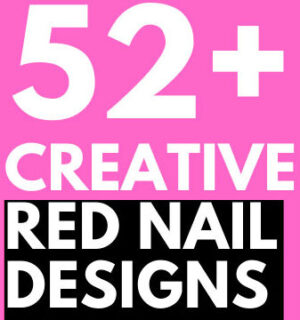 52  TOP CREATIVE RED NAIL DESIGNS TO INSPIRE YOU