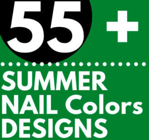55 CUTE SUMMER NAIL Colors DESIGNS Images FOR 2021