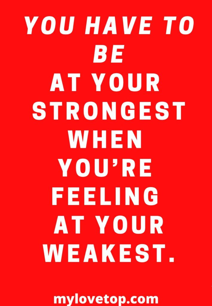 feeling at your weakest.