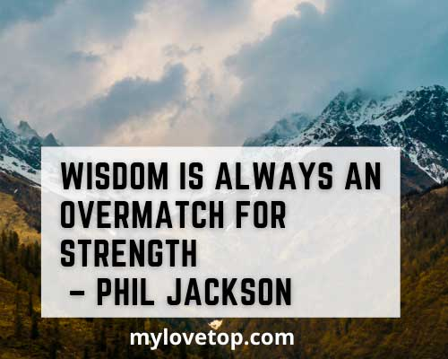 Wisdom is always an overmatch for strength – Phil Jackson