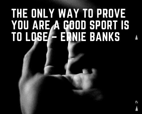 Ernie Banks famous sports quotes ideas